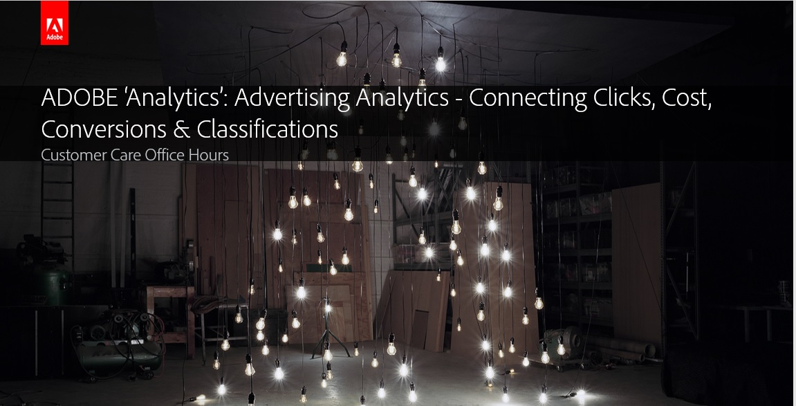 Adobe Analytics: Advertising Analytics - Connecting Clicks, Cost, Conversions & Classifications