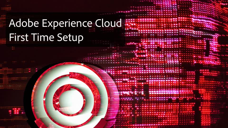 Adobe Experience Cloud First-Time Setup